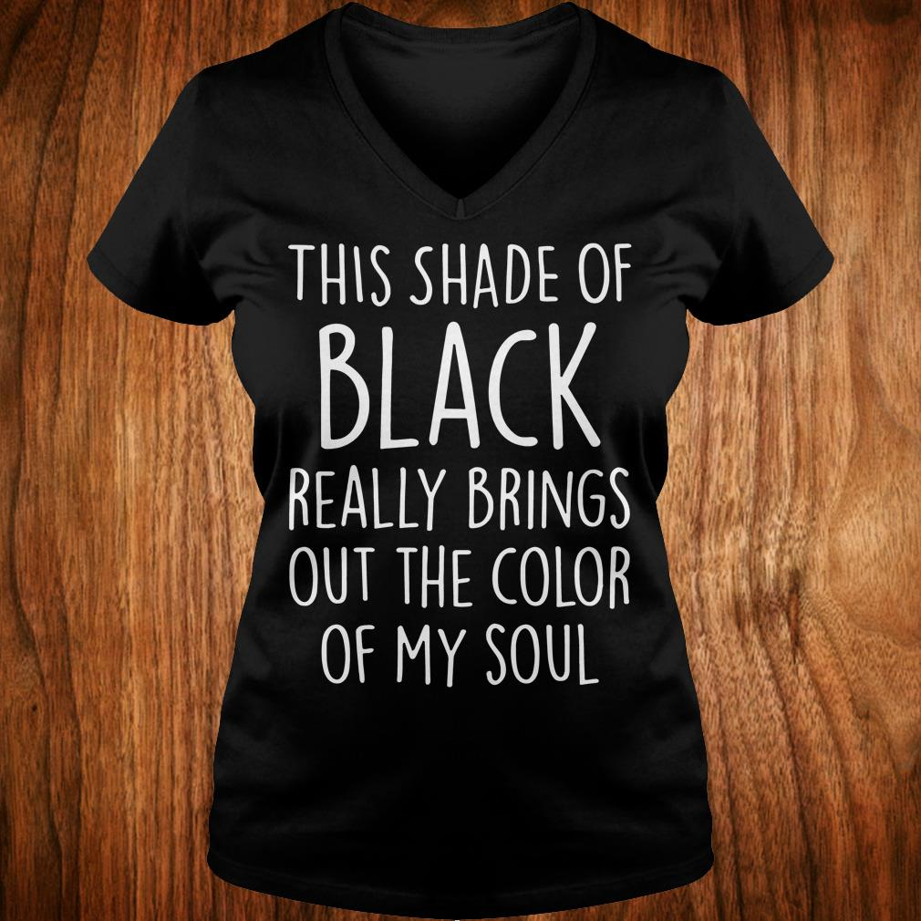This shade of black really brings out the color of my soul shirt Ladies V-Neck