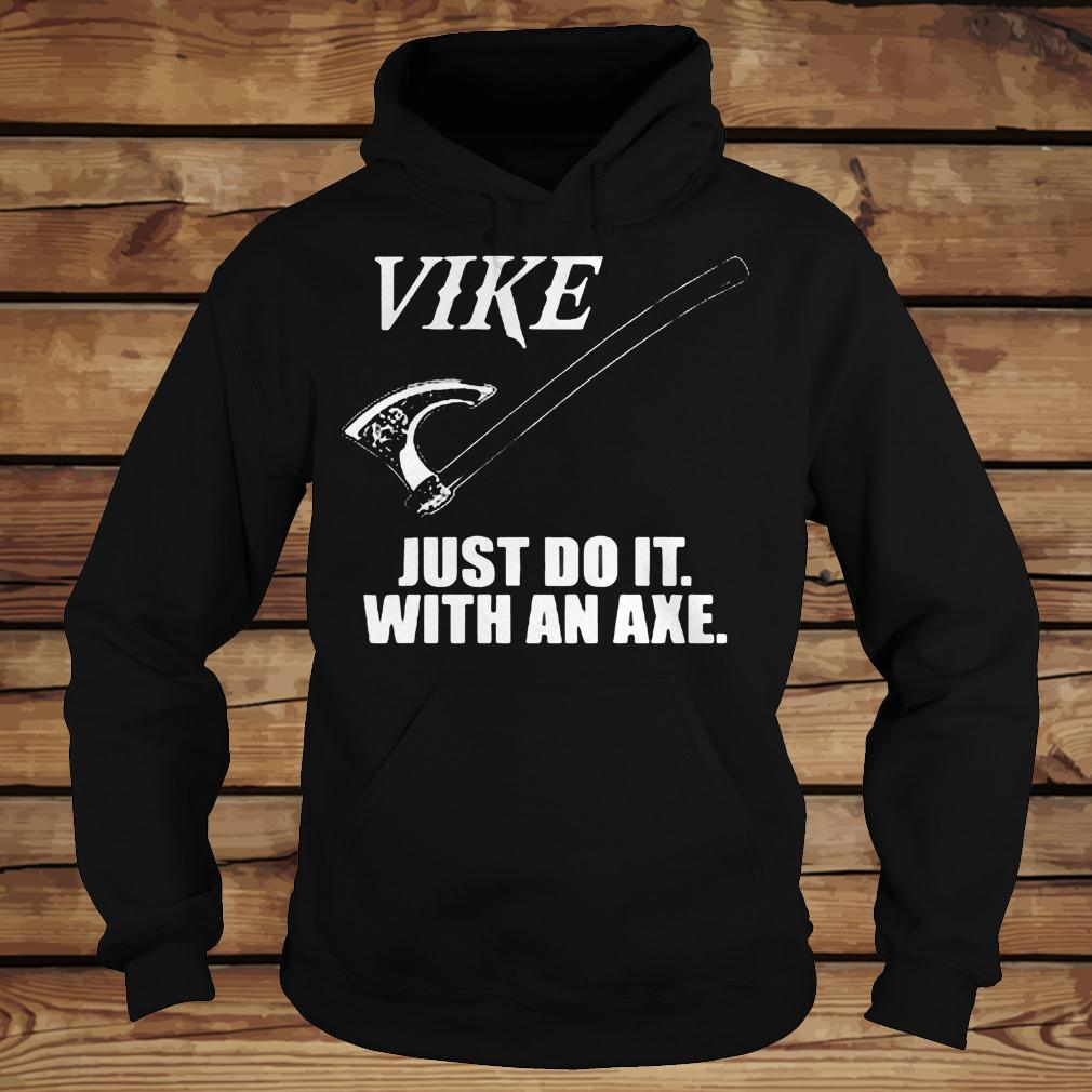 Vike Just Do It With An Axe shirt Hoodie