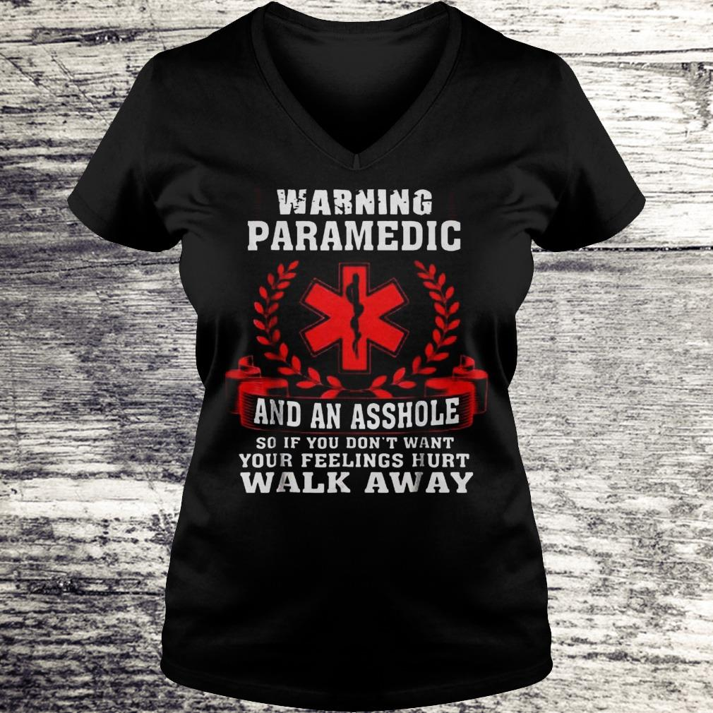 Warning Paramedic And An Asshole So If You Don't Want Your Feelings Hurt Walk Away Shirt Ladies V-Neck