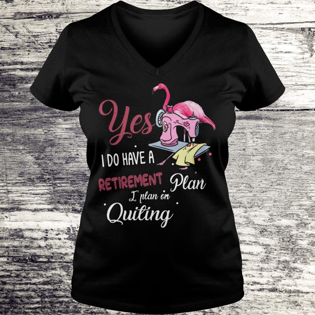 Yes I Do Have A Retirement Plan I Plan On Quilting Shirt Ladies V-Neck