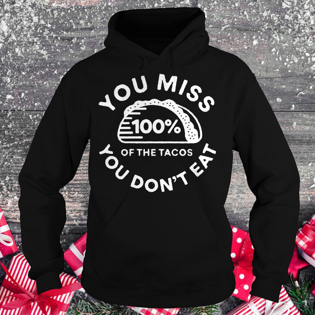 You miss 100% of the Tacos you don't eat shirt Hoodie