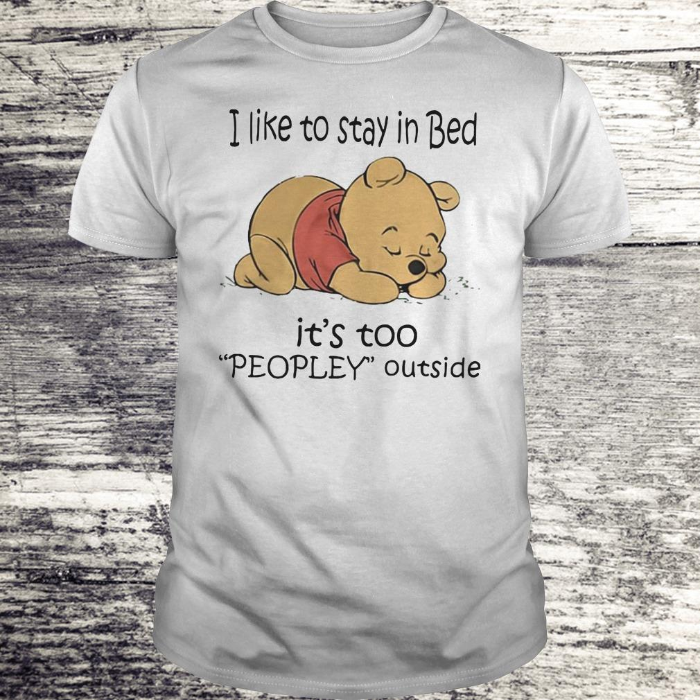 Awesome Pooh Bear I like to stay in bed It's too peopley outside shirt Classic Guys / Unisex Tee