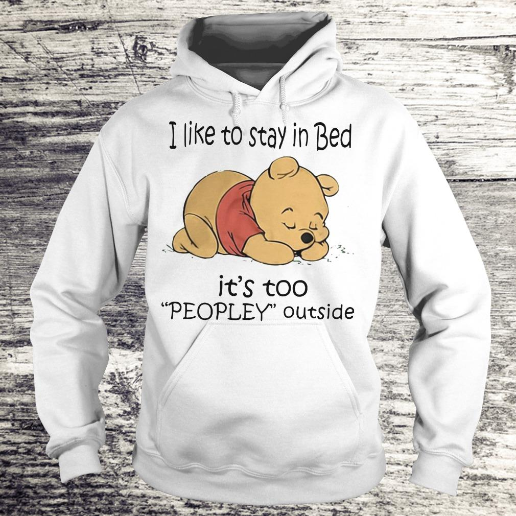Awesome Pooh Bear I like to stay in bed It's too peopley outside shirt