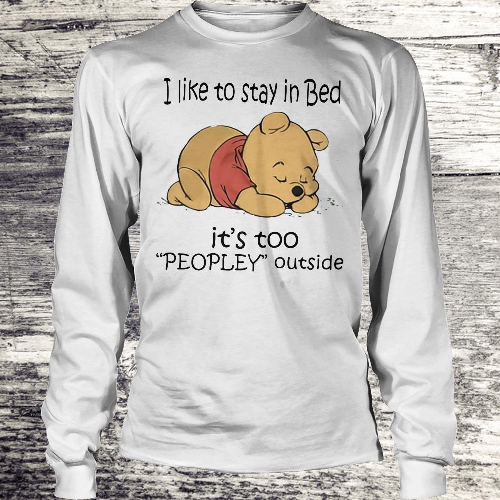 Awesome Pooh Bear I like to stay in bed It's too peopley outside shirt Longsleeve Tee Unisex