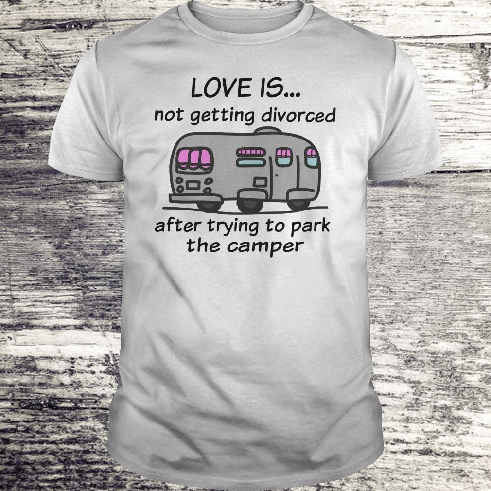 Funny Camping love is not getting divorced after trying to park the camper shirt Classic Guys / Unisex Tee