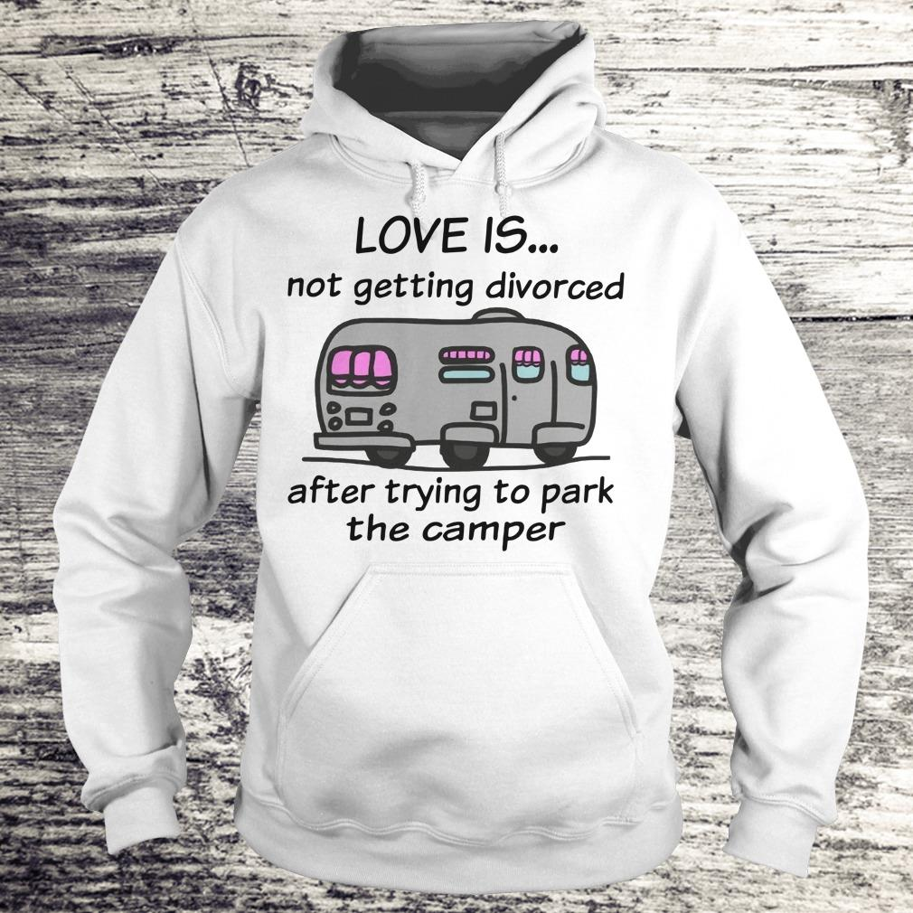 Funny Camping love is not getting divorced after trying to park the camper shirt Hoodie