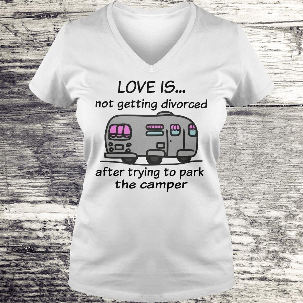 Funny Camping love is not getting divorced after trying to park the camper shirt Ladies V-Neck