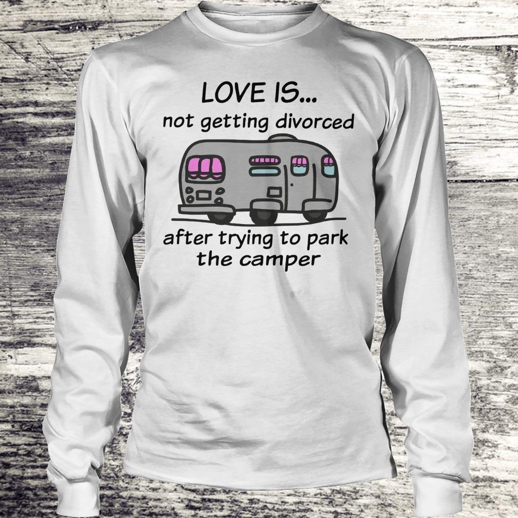 Funny Camping love is not getting divorced after trying to park the camper shirt Longsleeve Tee Unisex