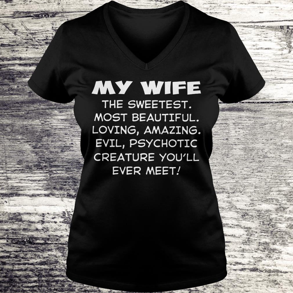 Funny My wife the sweetest most beautiful loving amazing evil psychotic creature shirt Ladies V-Neck