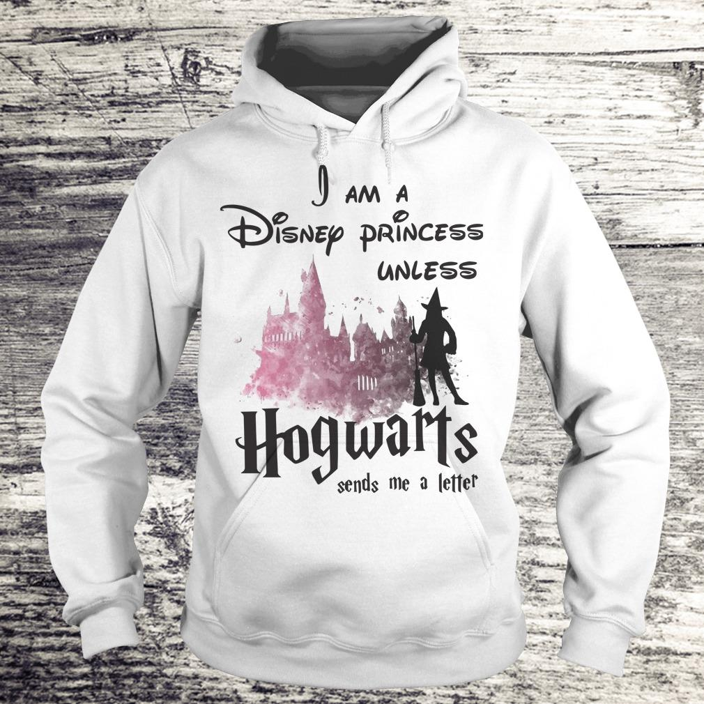 Hot I am a disney princess unless Hogwarts sends me a letter shirt Hoodie