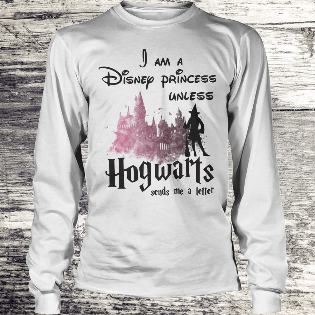 Hot I am a disney princess unless Hogwarts sends me a letter shirt Longsleeve Tee Unisex