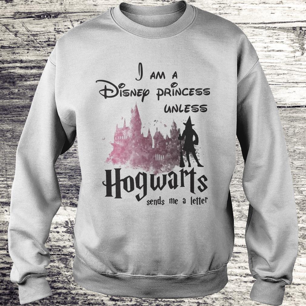 Hot I am a disney princess unless Hogwarts sends me a letter shirt Sweatshirt Unisex