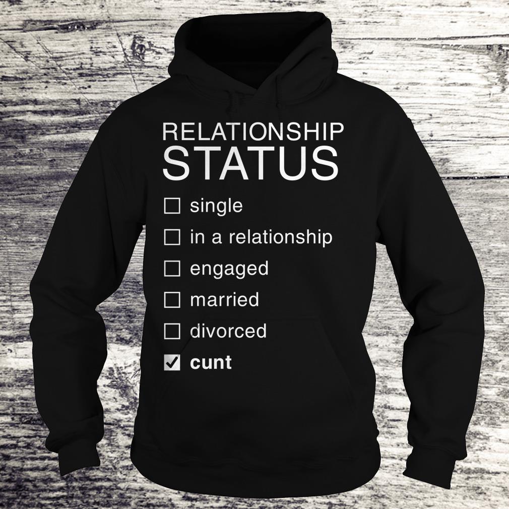 Hot Relationship Status Cunt shirt Hoodie