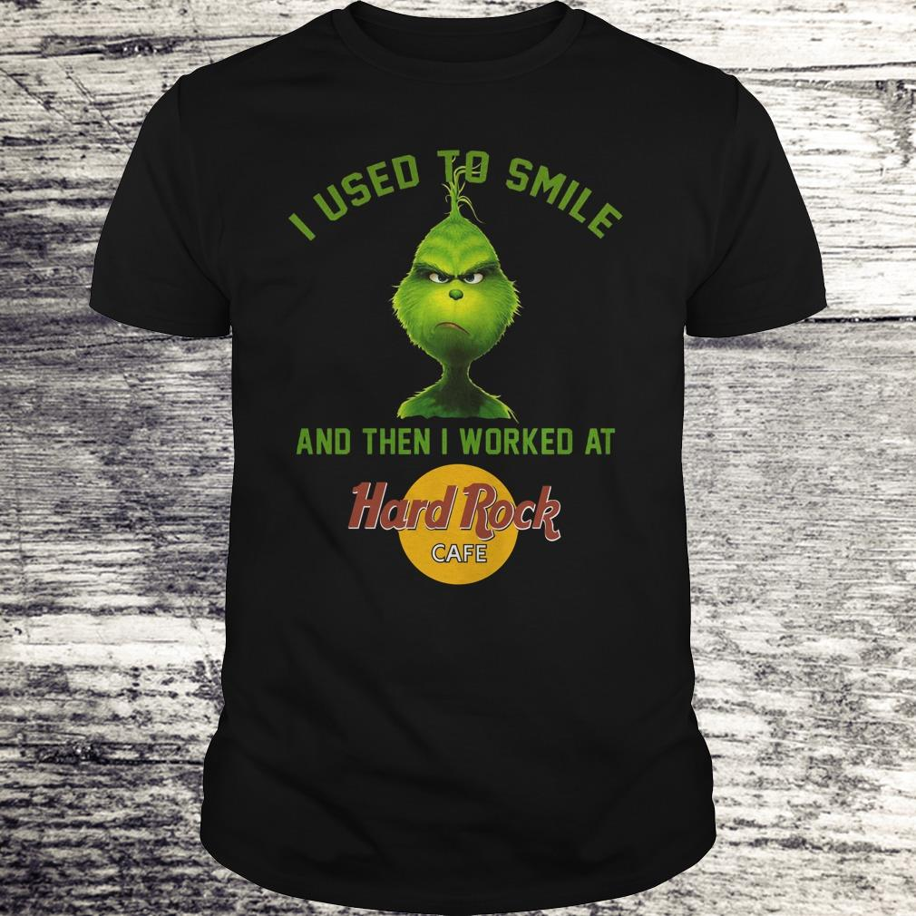 Nice Grinch I used to smile and then i worked at Hard Rock cafe shirt