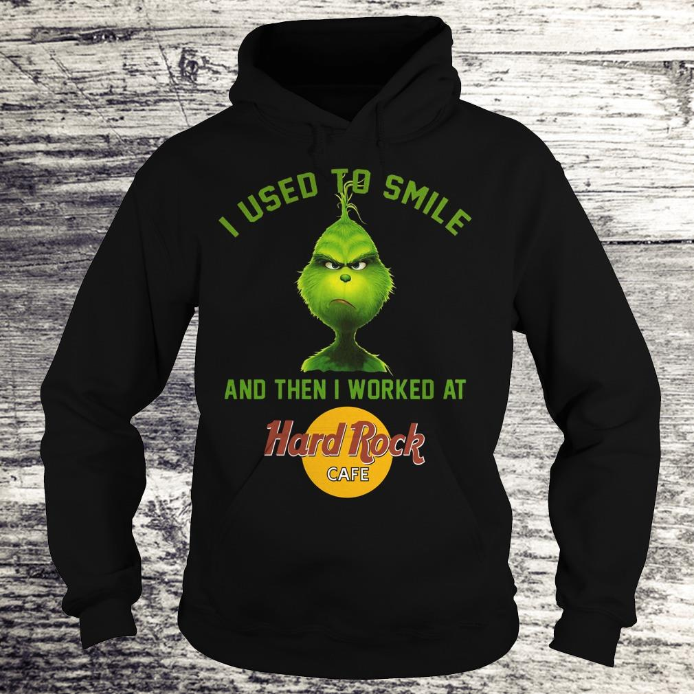 Nice Grinch I used to smile and then i worked at Hard Rock cafe shirt Hoodie