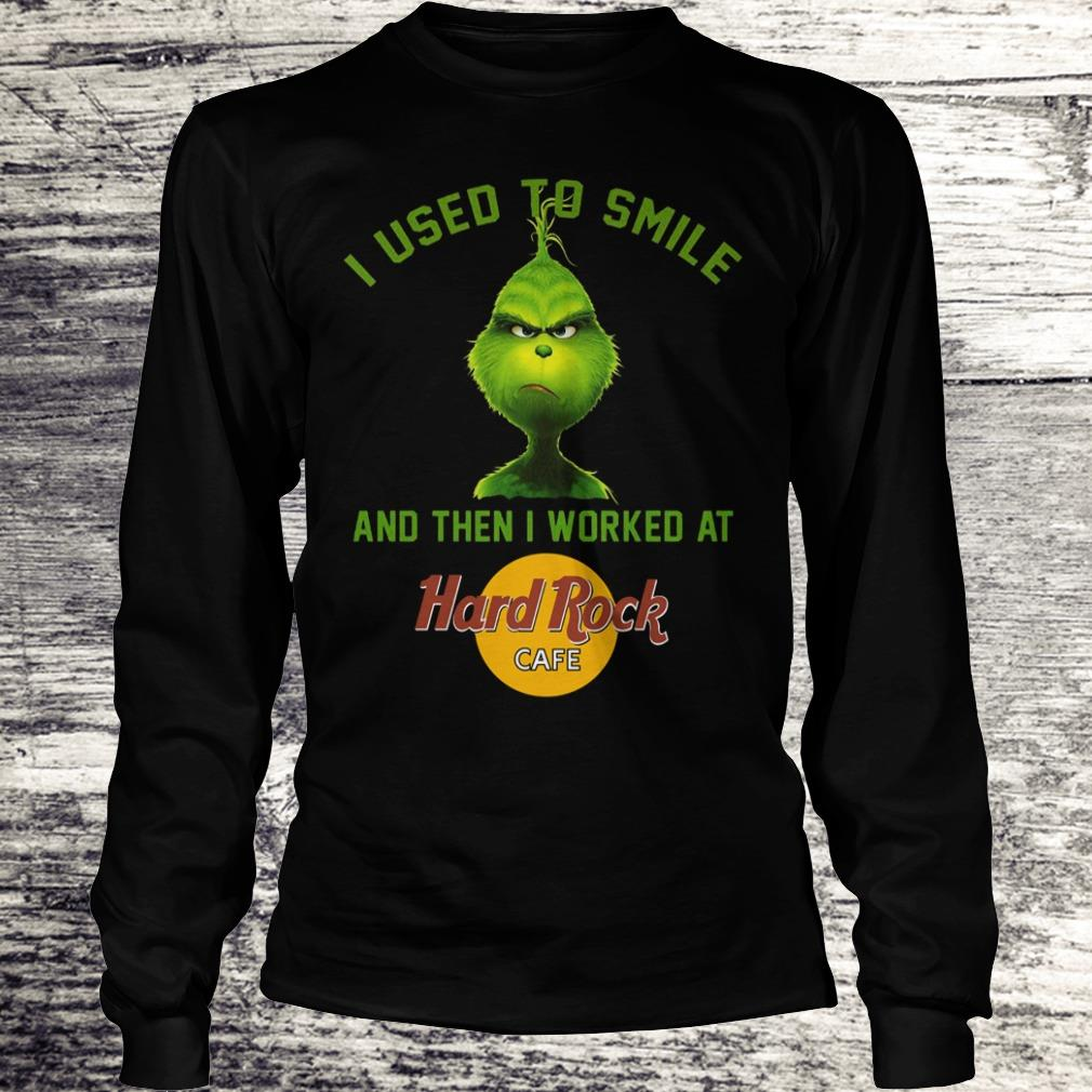 Nice Grinch I used to smile and then i worked at Hard Rock cafe shirt Longsleeve Tee Unisex
