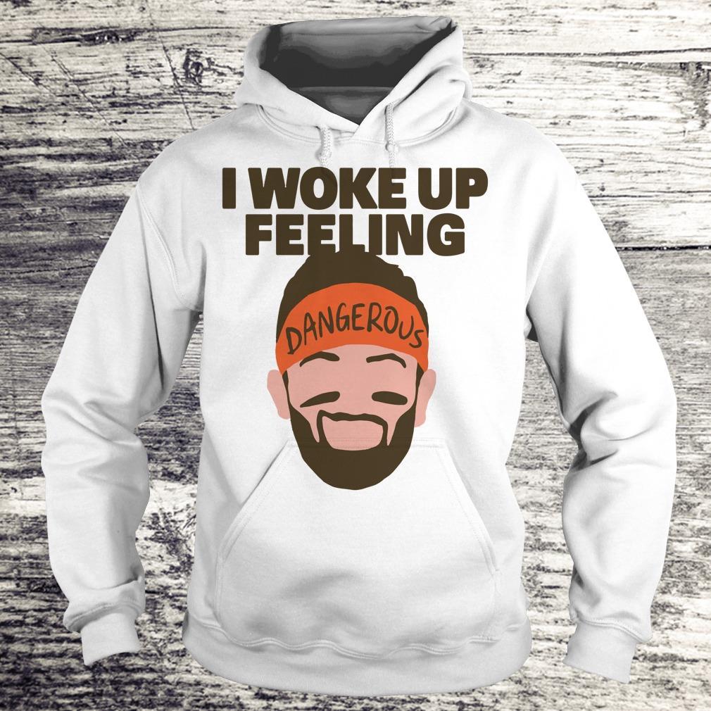 Official I woke up feeling Baker Mayfield Dangerous shirt Hoodie