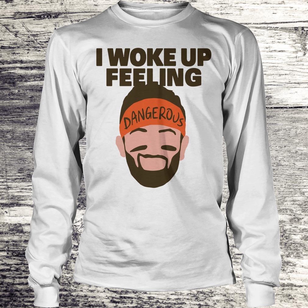 Official I woke up feeling Baker Mayfield Dangerous shirt Longsleeve Tee Unisex
