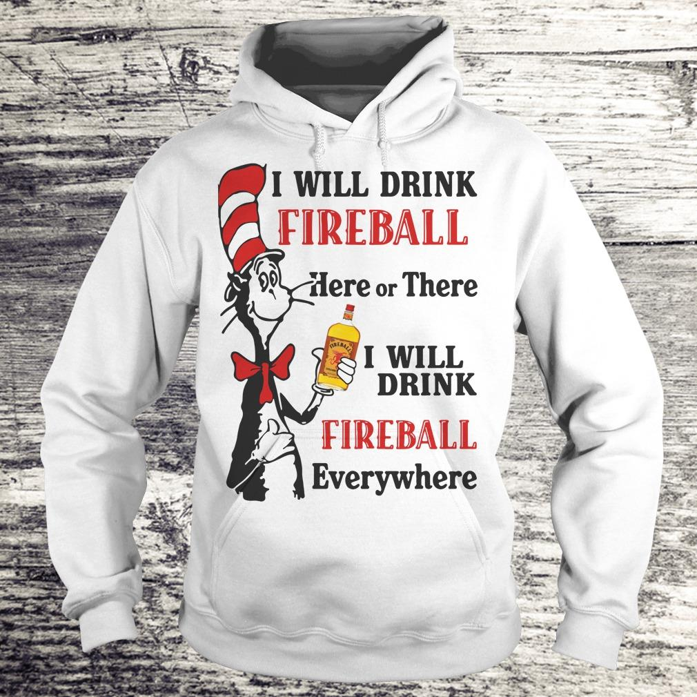 Original Dr Seuss I will drink Fireball Whiskey here or there shirt Hoodie