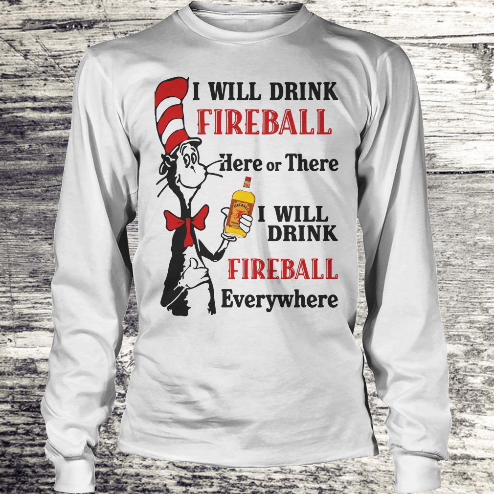 Original Dr Seuss I will drink Fireball Whiskey here or there shirt Longsleeve Tee Unisex