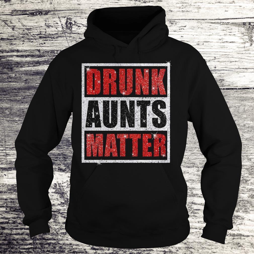 Original Drunk Aunts Matter Glitter shirt Hoodie