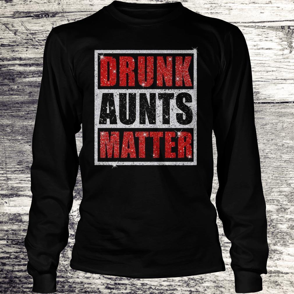 Original Drunk Aunts Matter Glitter shirt Longsleeve Tee Unisex