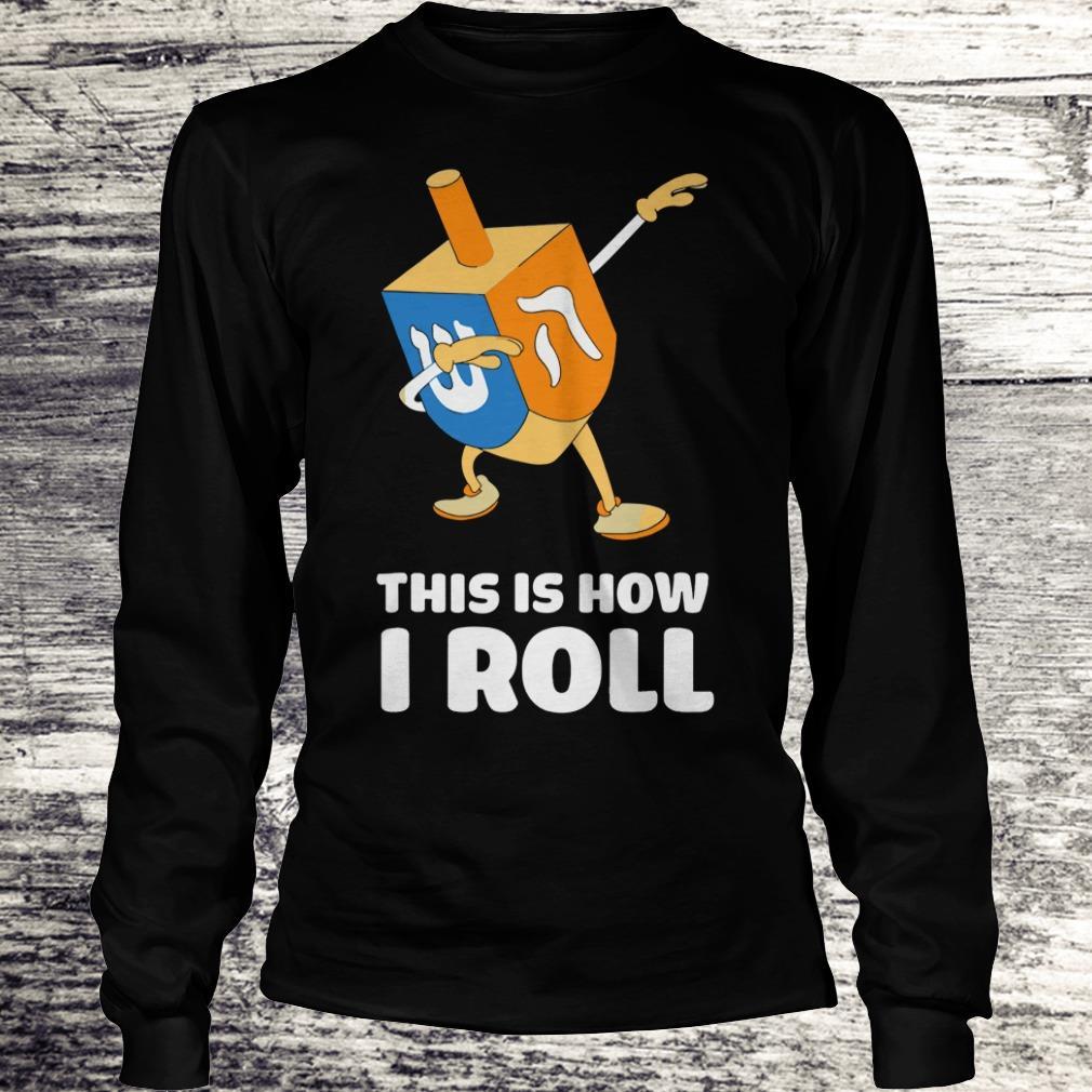 Premium Dabbing Chanukah This Is How I Roll Dreidel shirt Longsleeve Tee Unisex