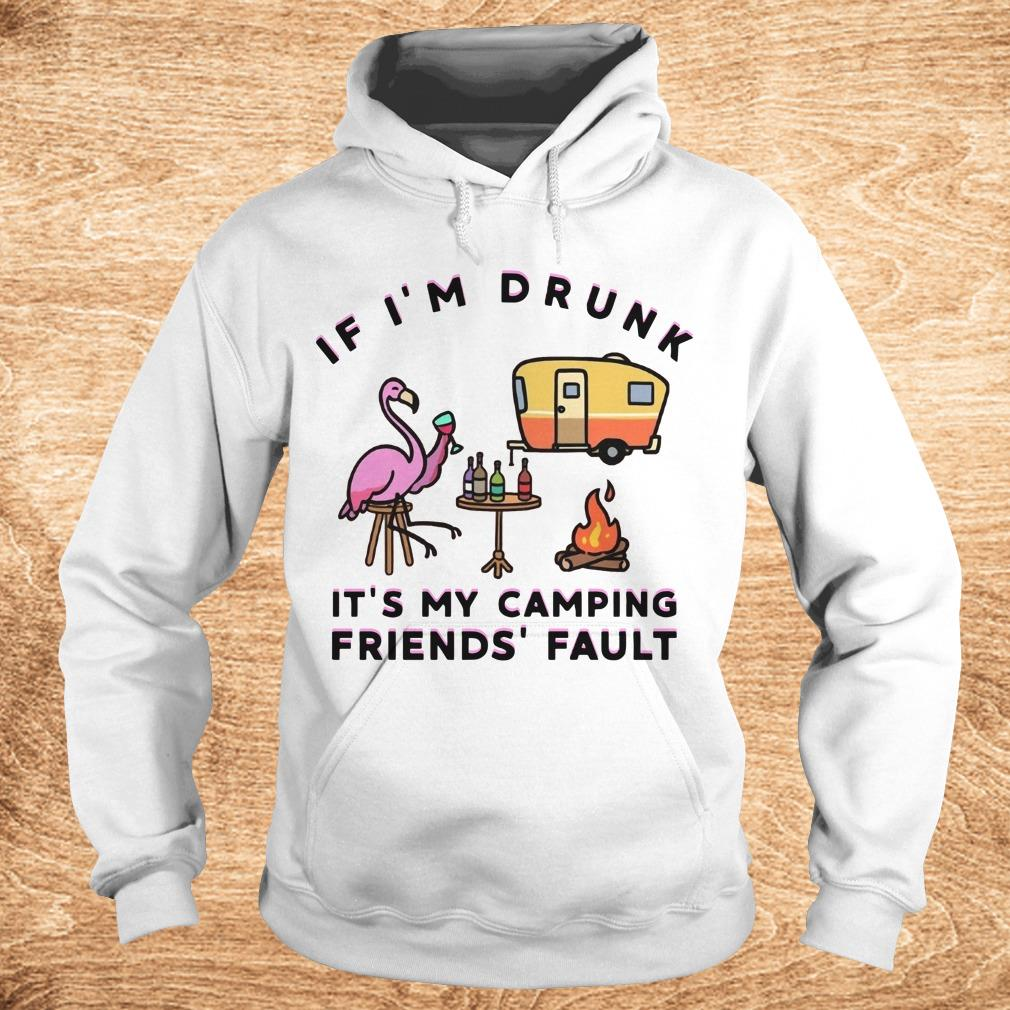 Premium Flamingo If I'm drunk It's my camping friends' fault shirt Hoodie