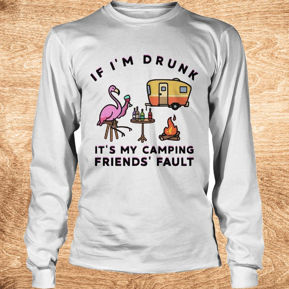 Premium Flamingo If I'm drunk It's my camping friends' fault shirt Longsleeve Tee Unisex