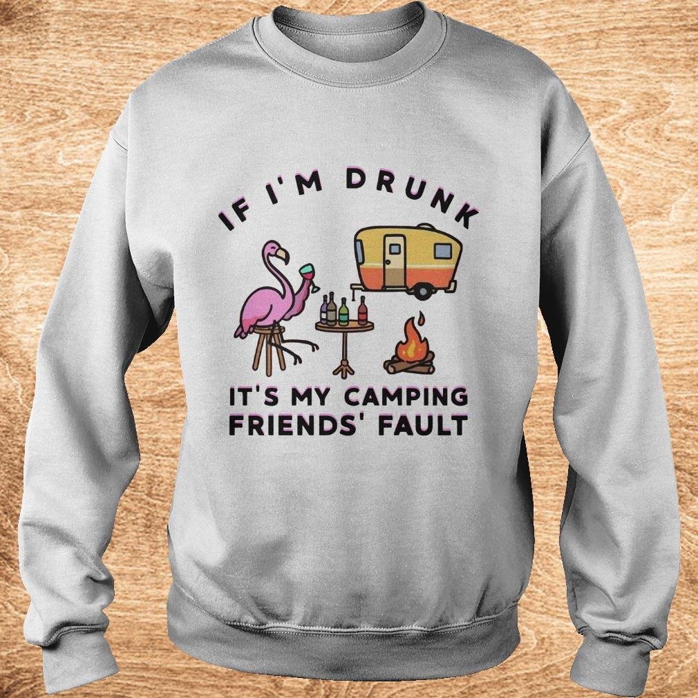 Premium Flamingo If I'm drunk It's my camping friends' fault shirt Sweatshirt Unisex