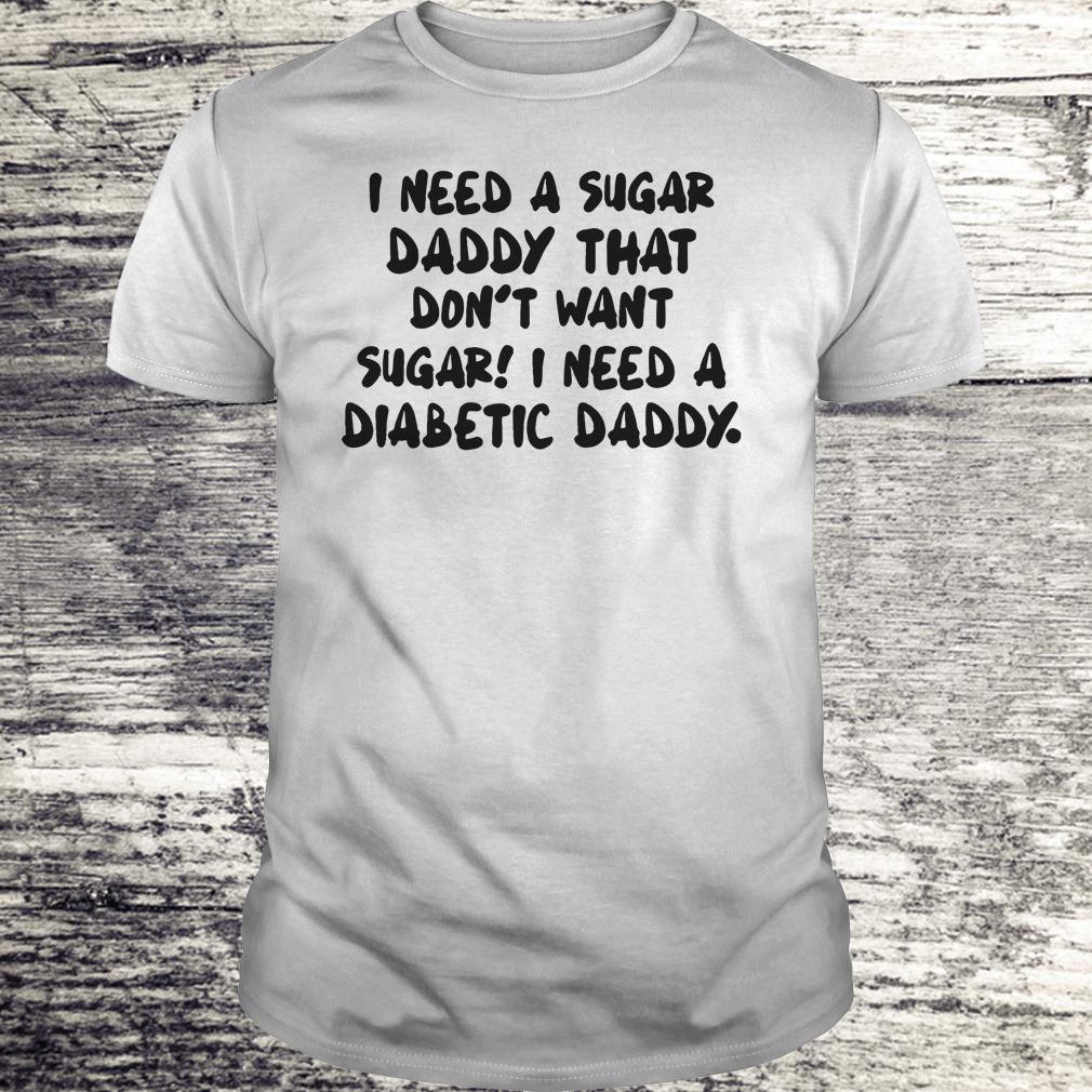 Premium I Need a sugar daddy that don't want sugar I need a Diabetic daddy shirt
