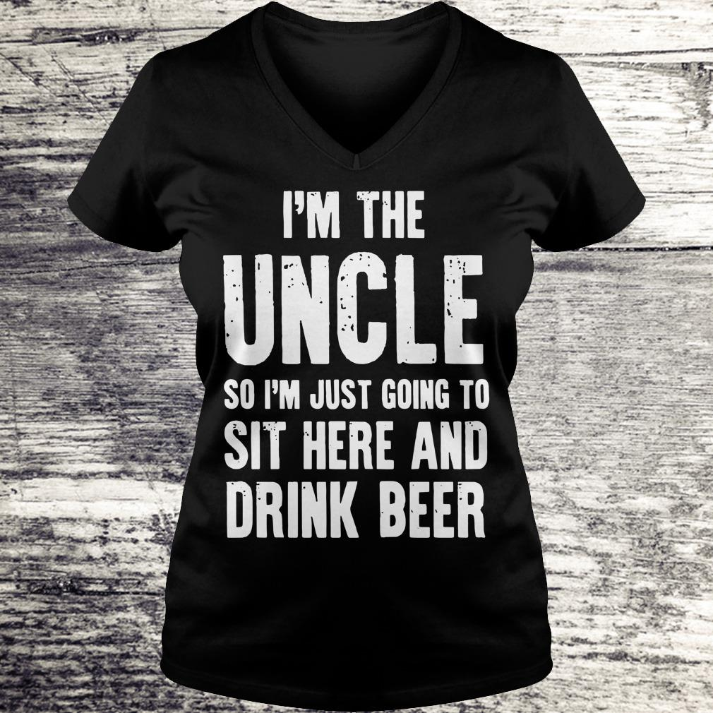 Premium I'm the uncle so I'm just going to sit here and drink beer shirt Ladies V-Neck