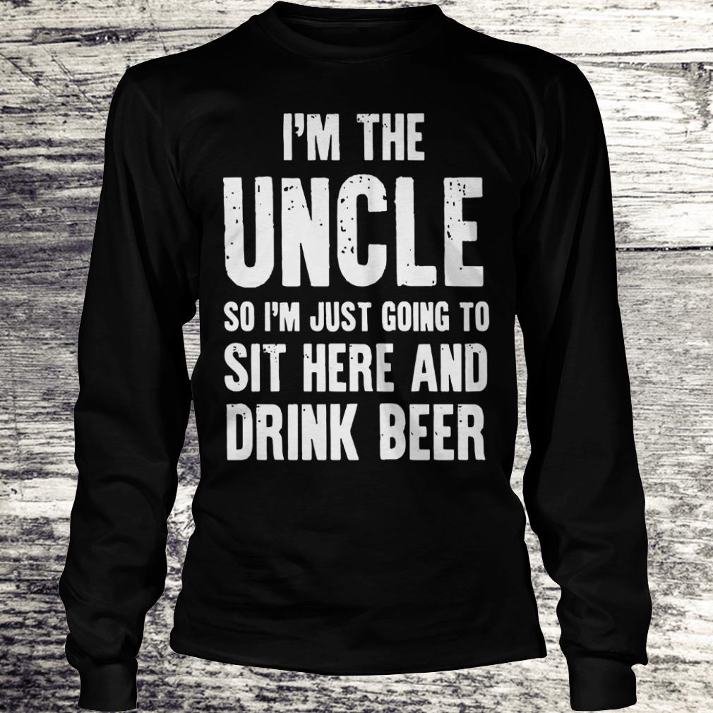Premium I'm the uncle so I'm just going to sit here and drink beer shirt Longsleeve Tee Unisex