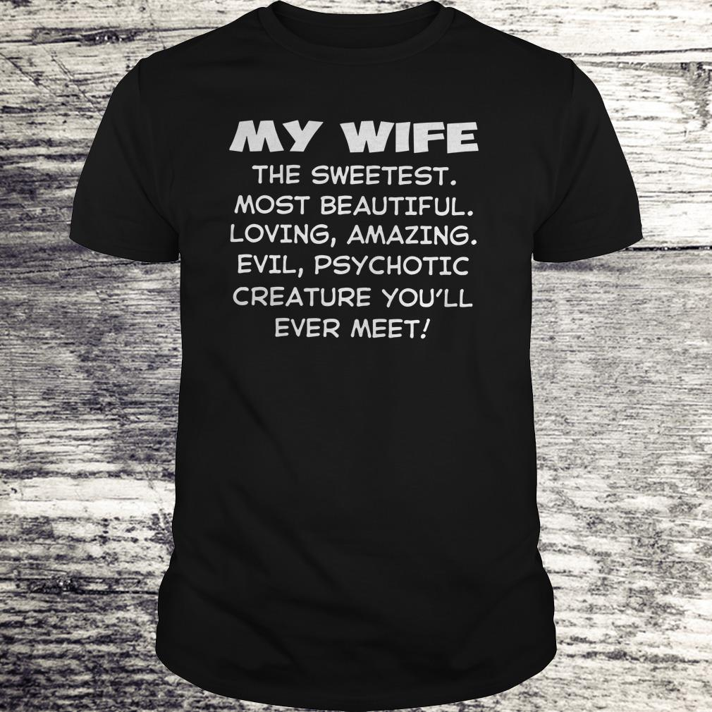 Premium My Wife the sweetest most beautiful loving amazing evel psychotic creature you'll ever meet shirt Classic Guys / Unisex Tee