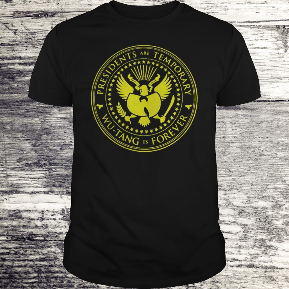 Premium Presidents are Temporary Wu-Tang is Forever shirt Classic Guys / Unisex Tee