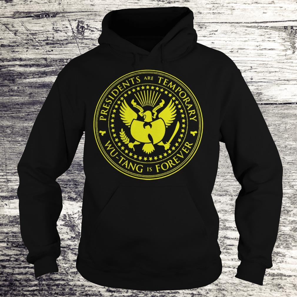 Premium Presidents are Temporary Wu-Tang is Forever shirt Hoodie