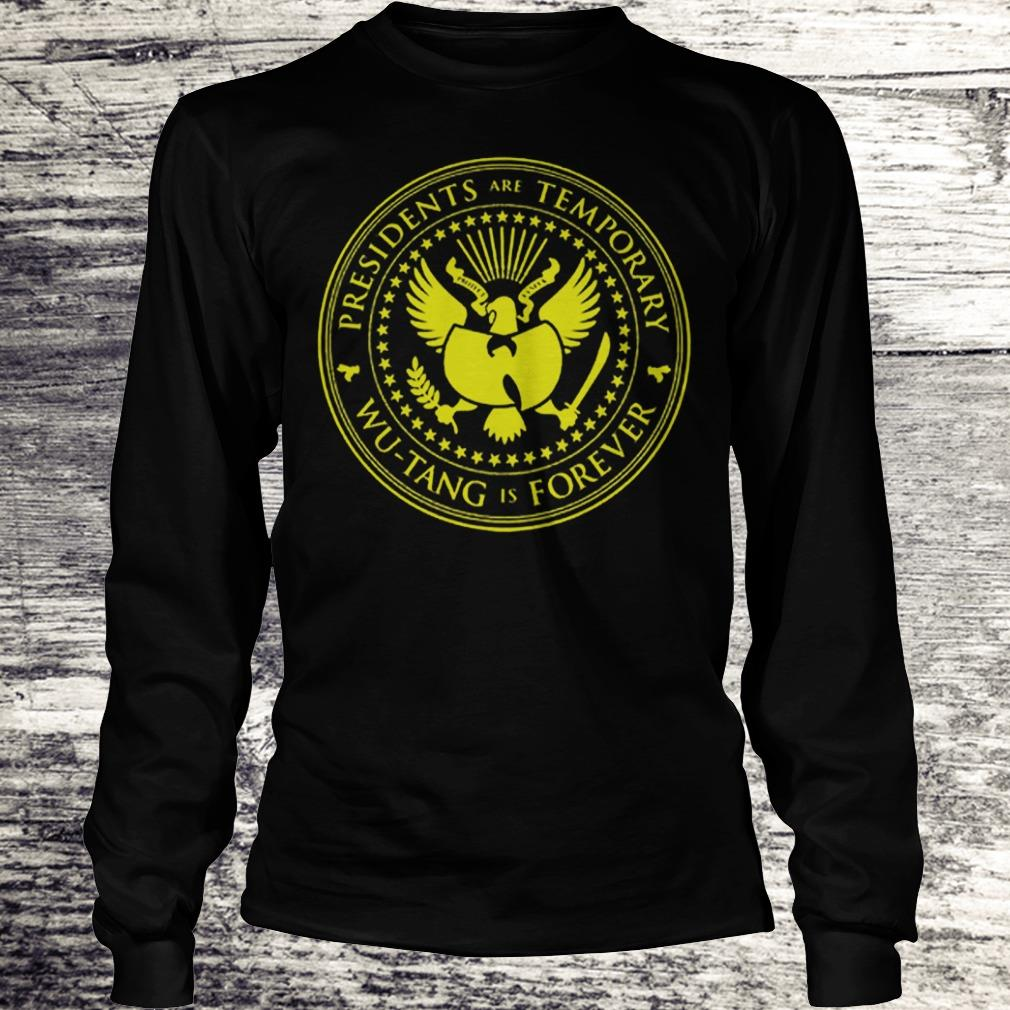 Premium Presidents are Temporary Wu-Tang is Forever shirt Longsleeve Tee Unisex