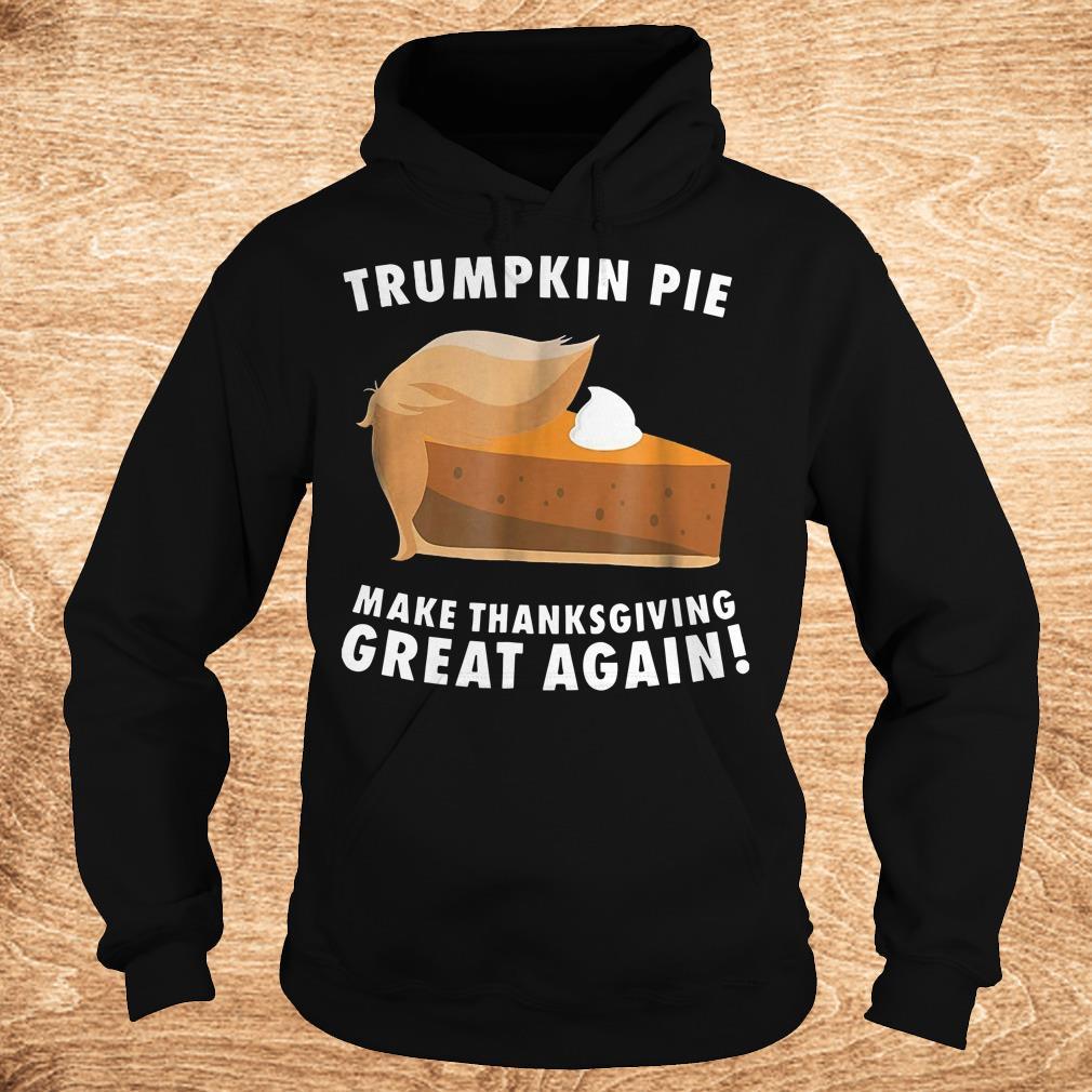 Premium Trumpkin pie make thanksgiving great again shirt Hoodie