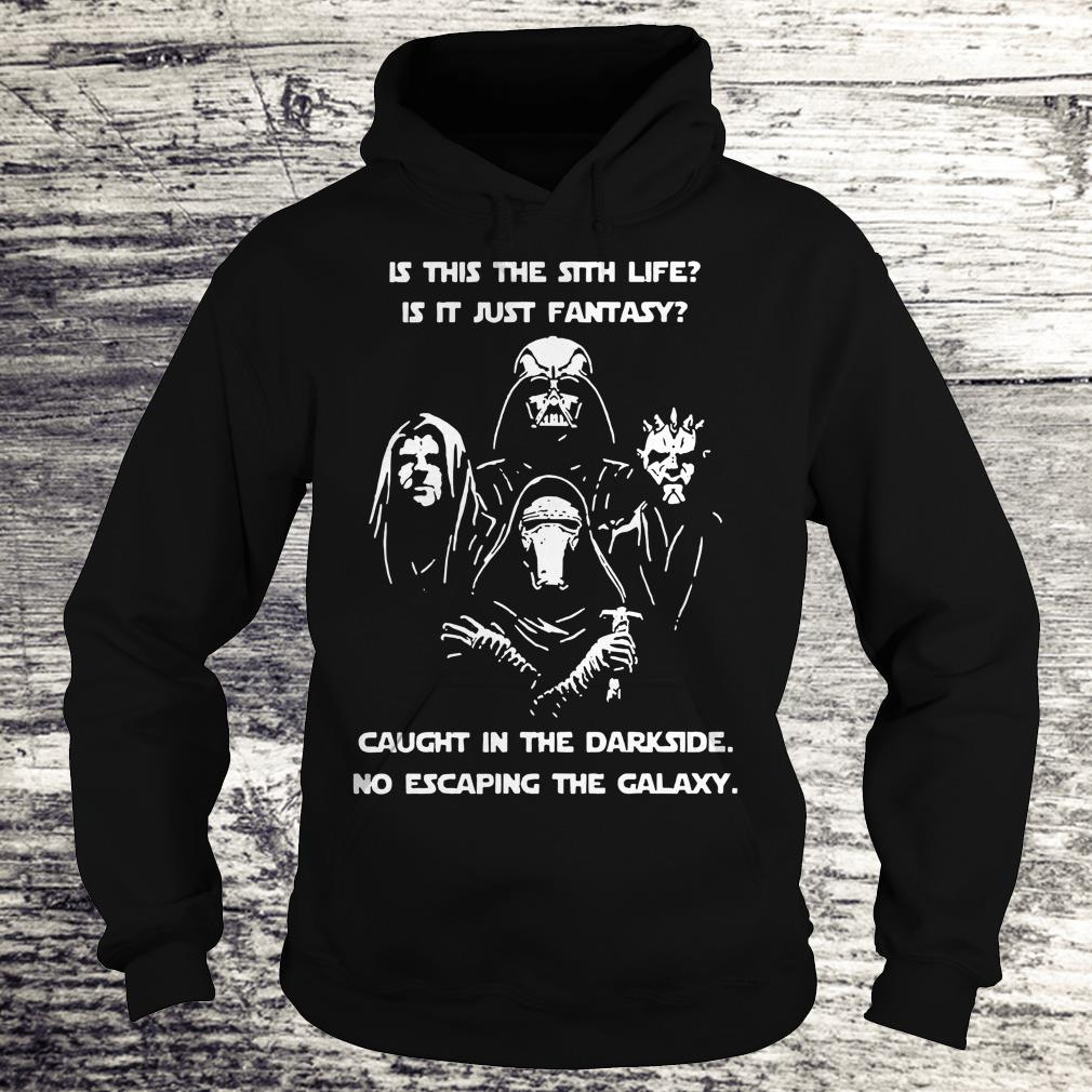 Top Star War is this the sith life, or is it fantasy Caught in the Dark side, no escaping the galaxy shirt Hoodie