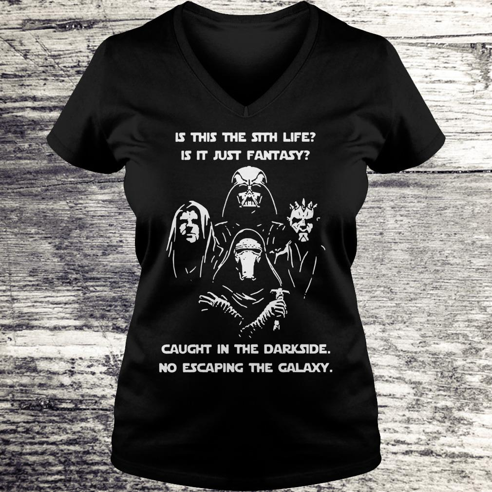 Top Star War is this the sith life, or is it fantasy Caught in the Dark side, no escaping the galaxy shirt Ladies V-Neck