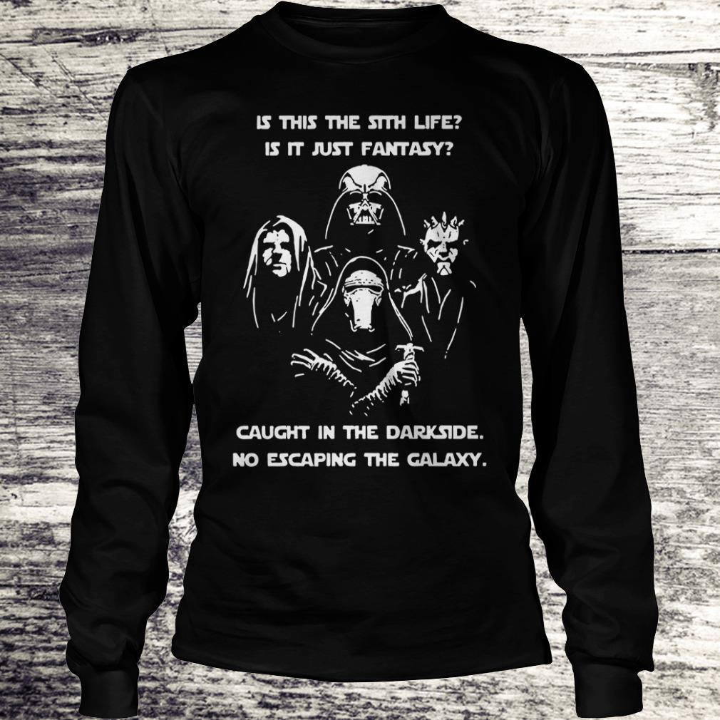 Top Star War is this the sith life, or is it fantasy Caught in the Dark side, no escaping the galaxy shirt Longsleeve Tee Unisex