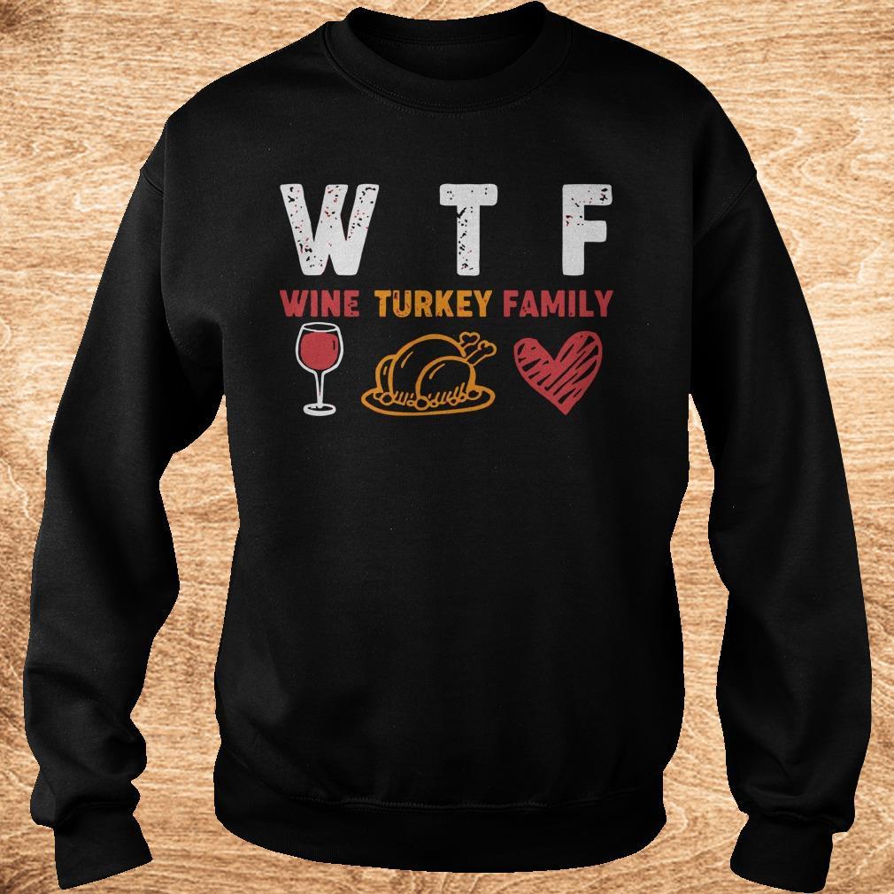 Top WTF wine turkey family shirt Sweatshirt Unisex