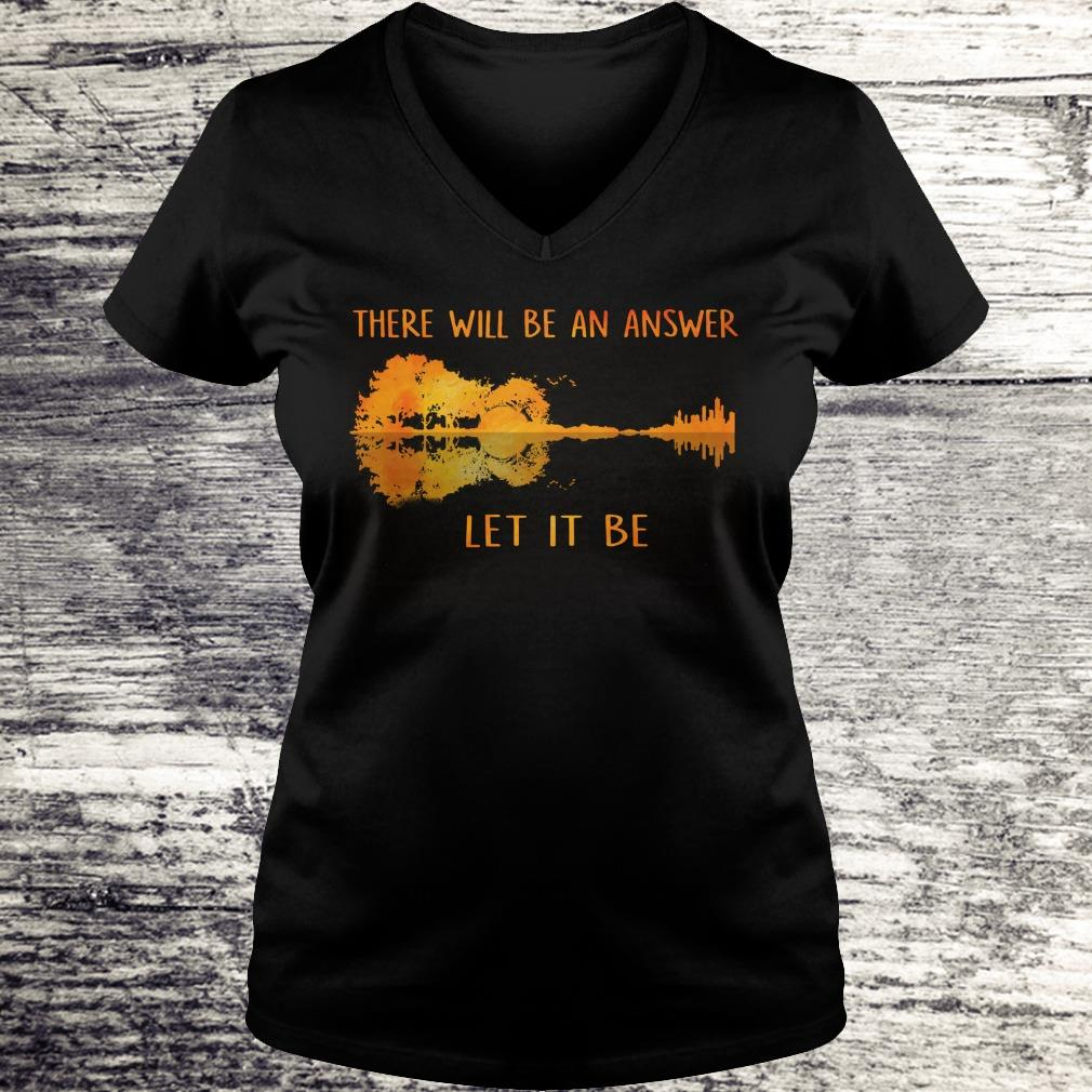 Top there will be an answer let it be shirt Ladies V-Neck