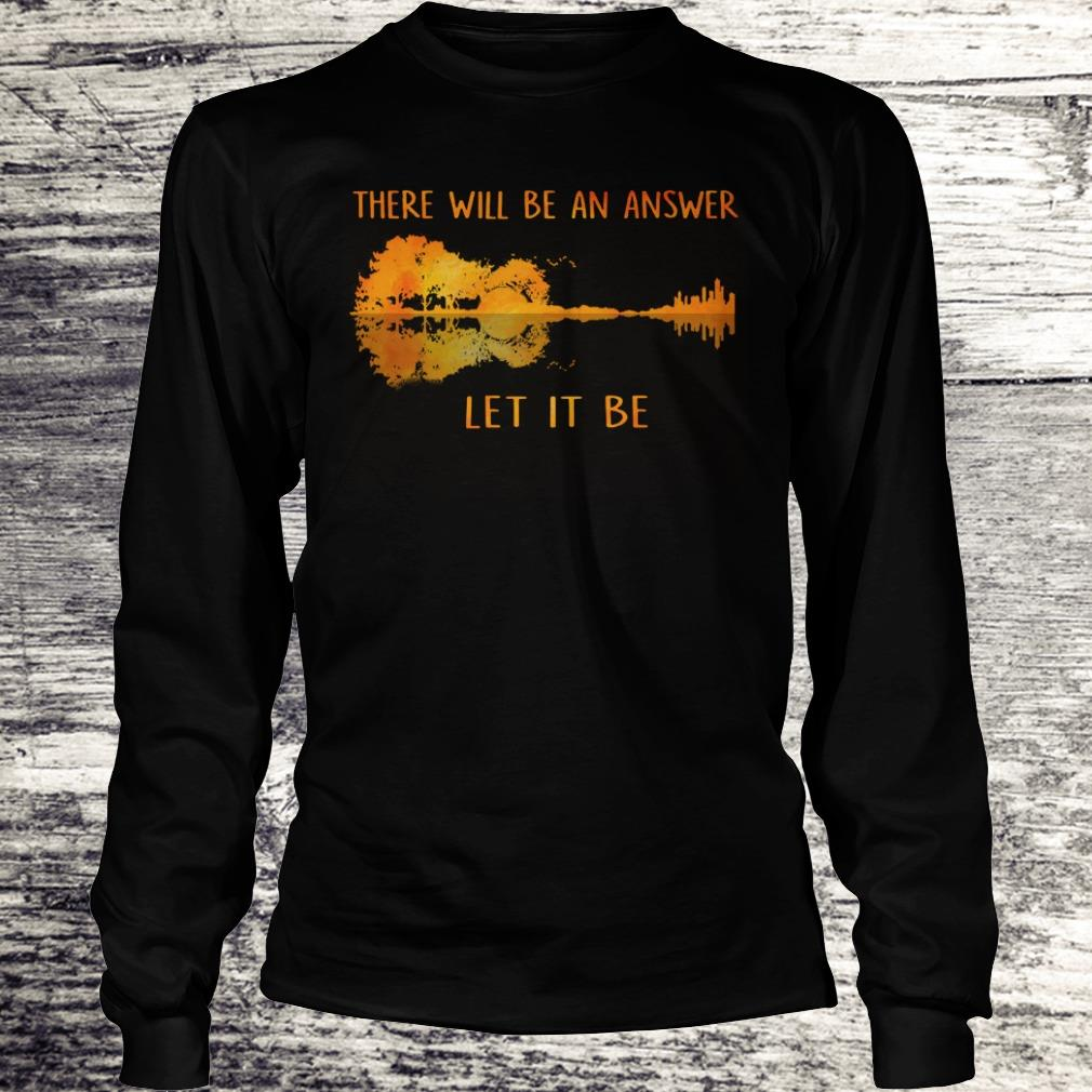 Top there will be an answer let it be shirt Longsleeve Tee Unisex