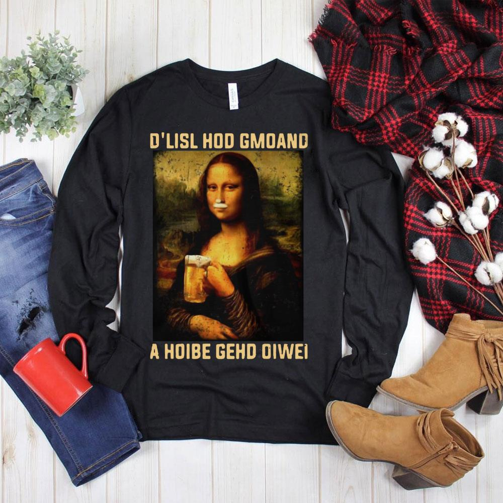Best price Mona Lisa and beer D'lisl hod gmoand a hoibe gehd oiwei shirt