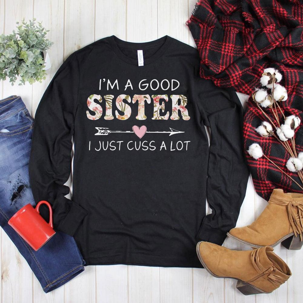 Official I'm a good sister I just cuss a lot shirt