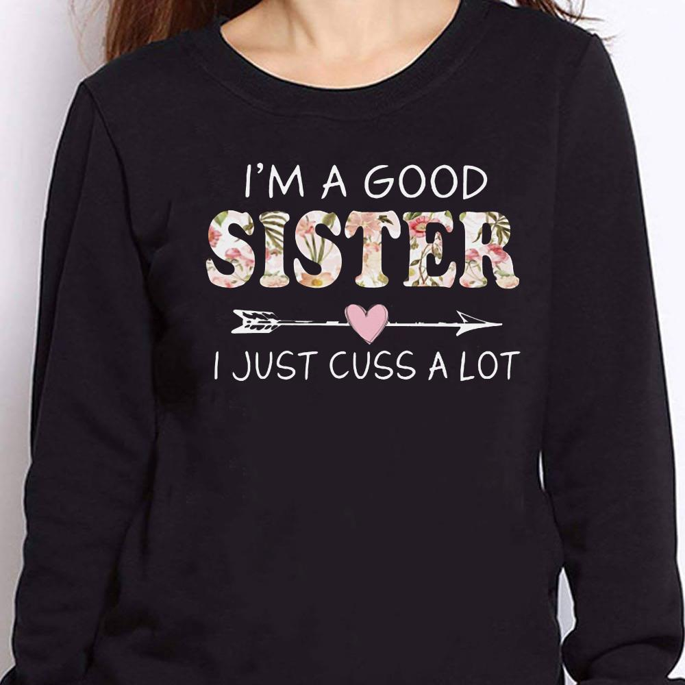 https://teesporting.com/wp-content/uploads/2018/12/Official-I-m-a-good-sister-I-just-cuss-a-lot-shirt_4.jpg