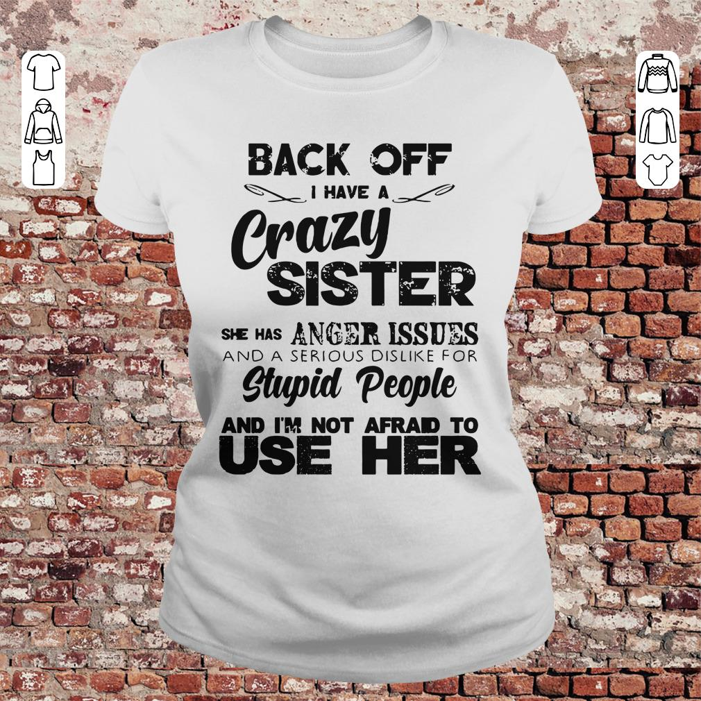 Pretty Back Off I Have A Crazy Sister She Has Anger Issues Shirt Sweatshirt Classic Ladies Tee.jpg