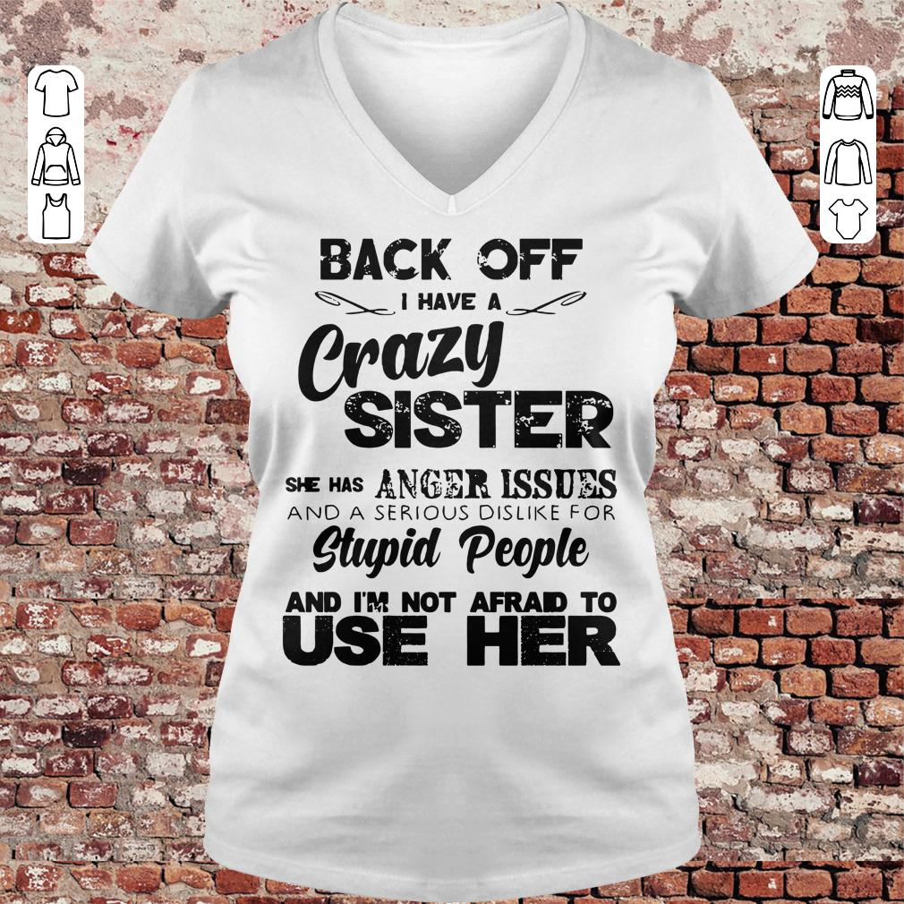 Pretty Back off I have a crazy sister she has Anger issues shirt sweatshirt Ladies V-Neck