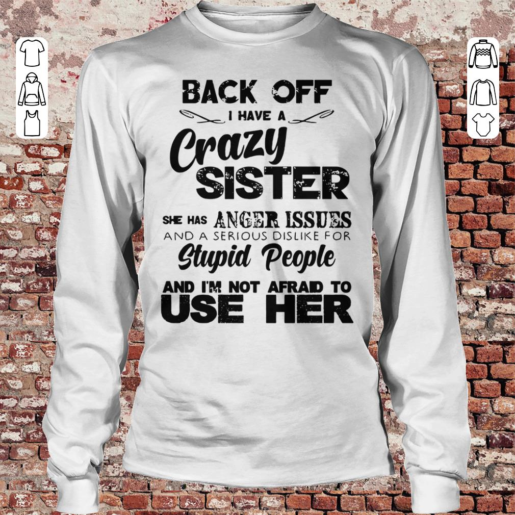 Pretty Back off I have a crazy sister she has Anger issues shirt sweatshirt Longsleeve Tee Unisex